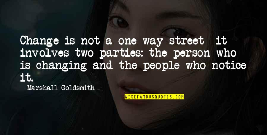 Not Changing Who You Are Quotes By Marshall Goldsmith: Change is not a one-way street- it involves