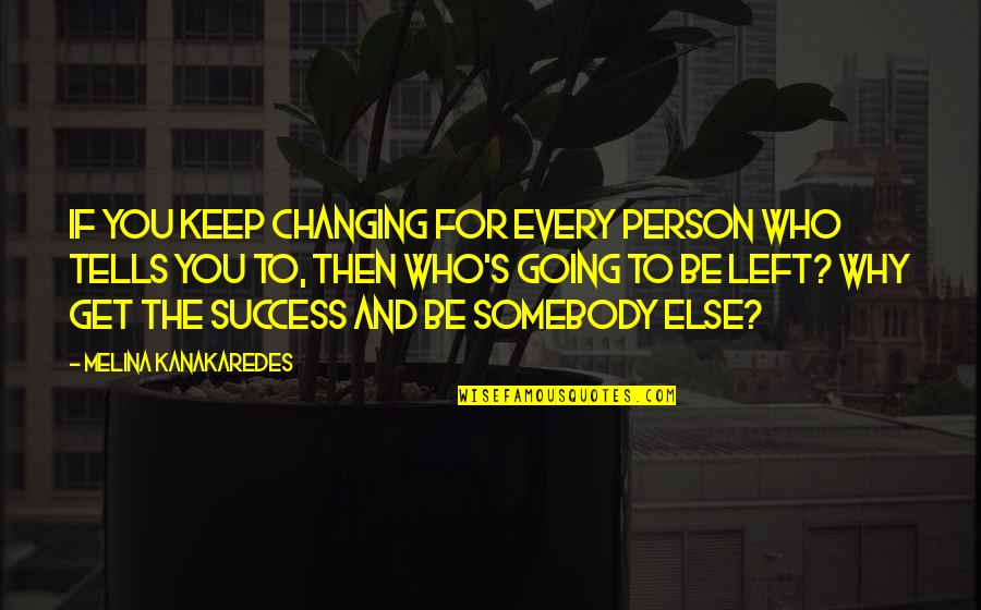 Not Changing Who You Are Quotes By Melina Kanakaredes: If you keep changing for every person who