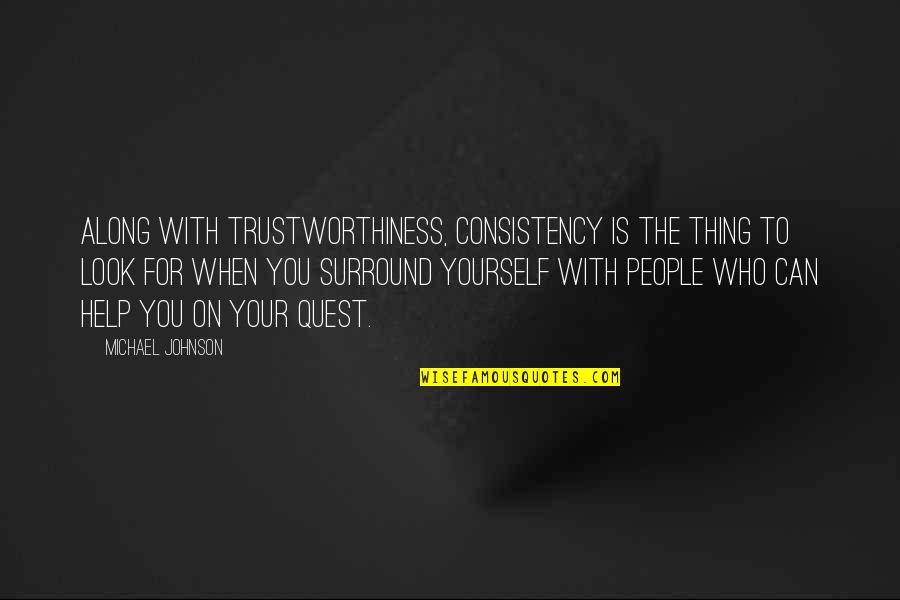 Not Changing Who You Are Quotes By Michael Johnson: Along with trustworthiness, consistency is the thing to