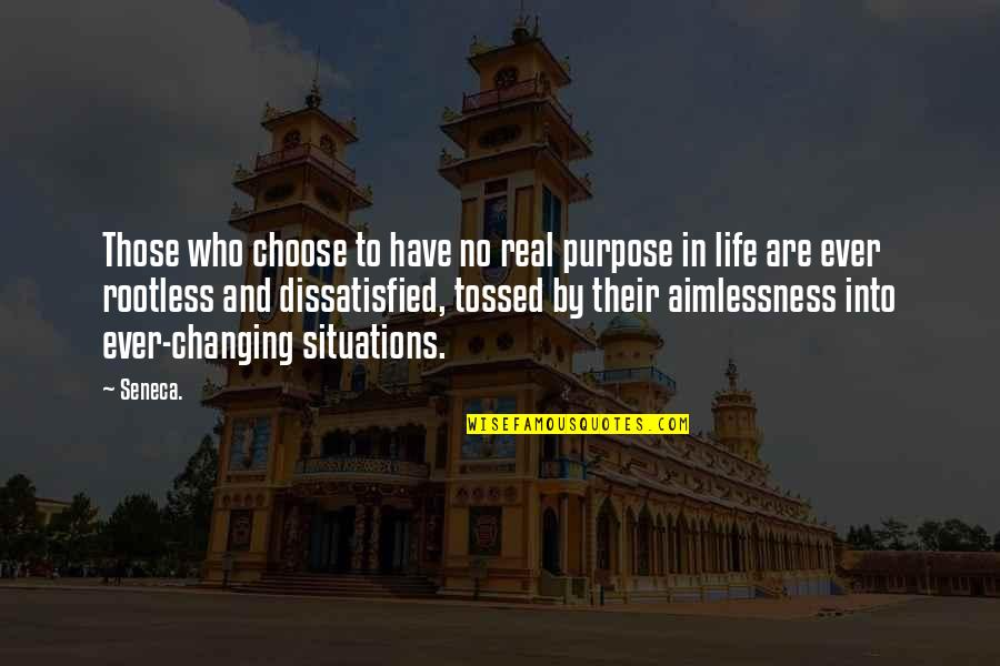 Not Changing Who You Are Quotes By Seneca.: Those who choose to have no real purpose