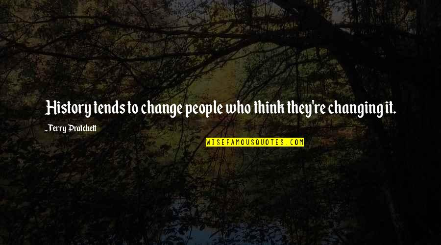 Not Changing Who You Are Quotes By Terry Pratchett: History tends to change people who think they're
