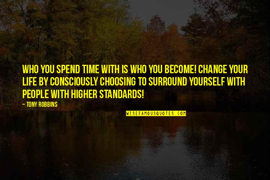 Not Changing Who You Are Quotes By Tony Robbins: Who you spend time with is who you
