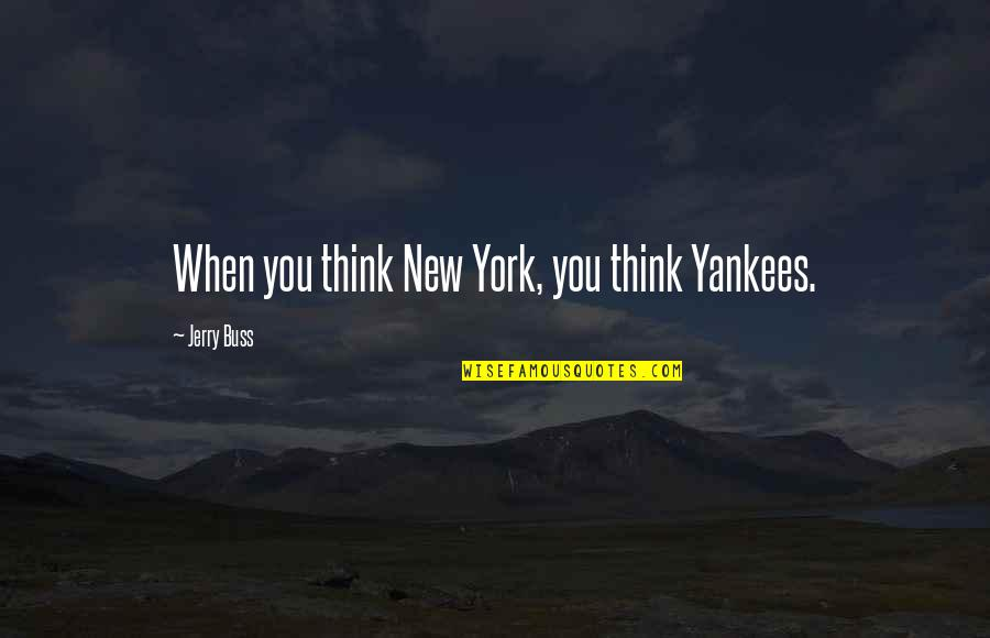Not Changing Yourself For Someone Else Quotes By Jerry Buss: When you think New York, you think Yankees.