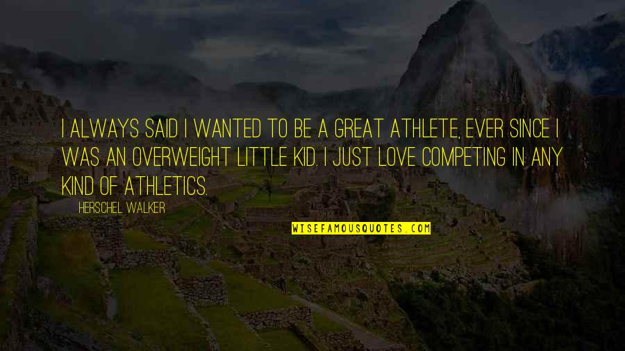 Not Competing For Love Quotes By Herschel Walker: I always said I wanted to be a