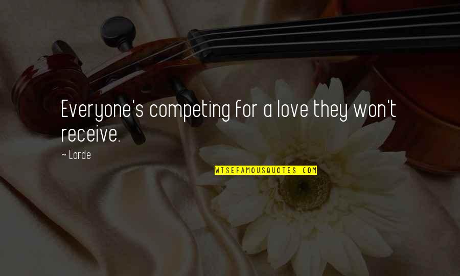 Not Competing For Love Quotes By Lorde: Everyone's competing for a love they won't receive.