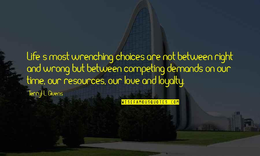 Not Competing For Love Quotes By Terryl L. Givens: Life's most wrenching choices are not between right