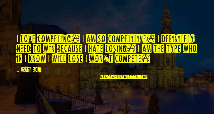 Not Competing For Love Quotes By Usain Bolt: I love competing. I am so competitive. I