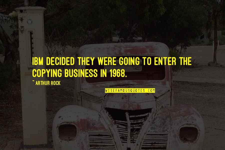 Not Copying Quotes By Arthur Rock: IBM decided they were going to enter the
