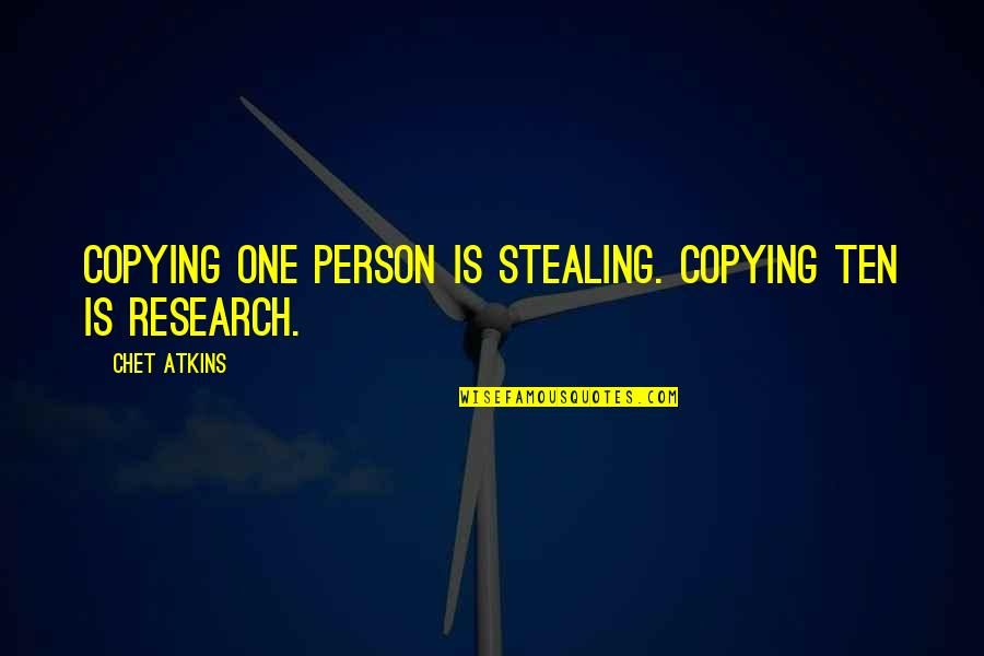Not Copying Quotes By Chet Atkins: Copying one person is stealing. Copying ten is