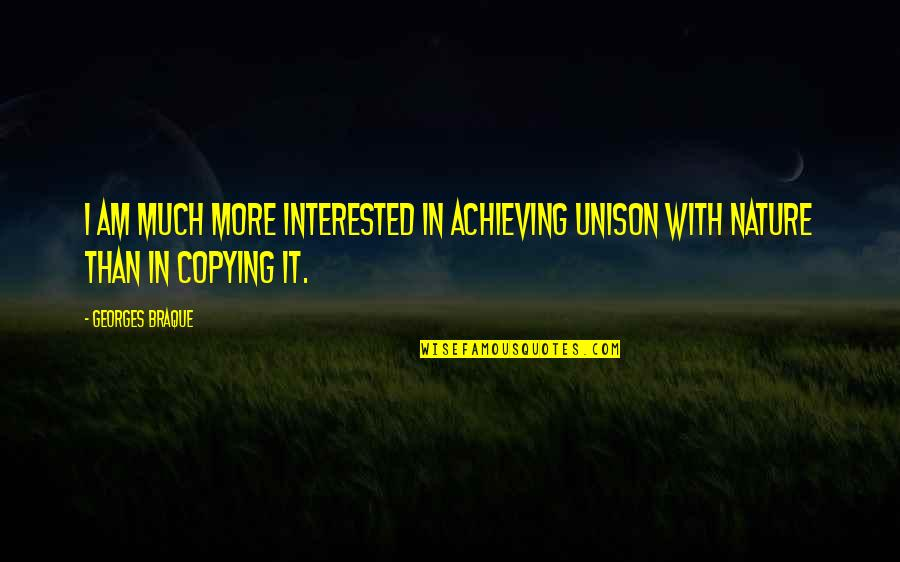 Not Copying Quotes By Georges Braque: I am much more interested in achieving unison
