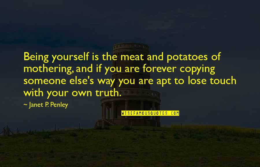 Not Copying Quotes By Janet P. Penley: Being yourself is the meat and potatoes of