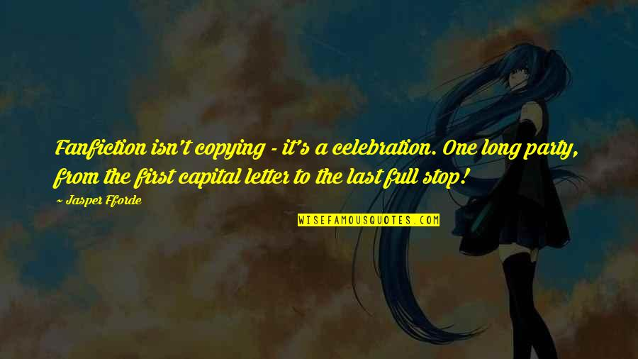 Not Copying Quotes By Jasper Fforde: Fanfiction isn't copying - it's a celebration. One