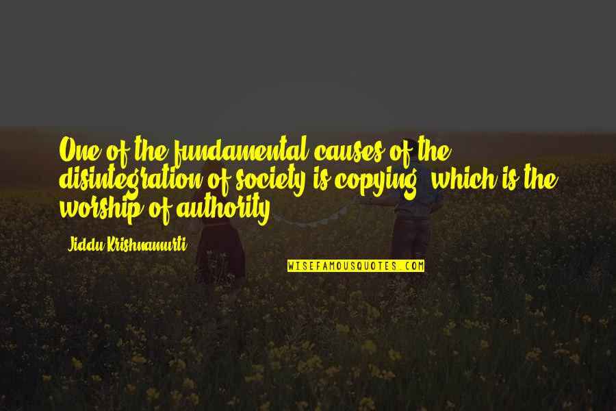 Not Copying Quotes By Jiddu Krishnamurti: One of the fundamental causes of the disintegration