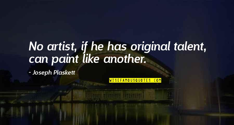 Not Copying Quotes By Joseph Plaskett: No artist, if he has original talent, can