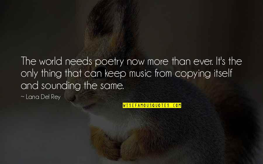 Not Copying Quotes By Lana Del Rey: The world needs poetry now more than ever.