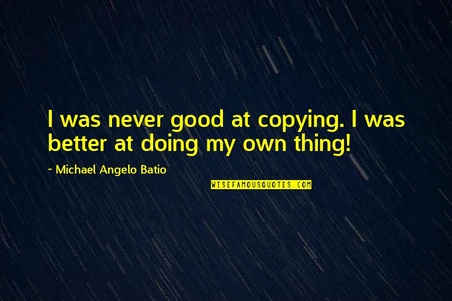 Not Copying Quotes By Michael Angelo Batio: I was never good at copying. I was