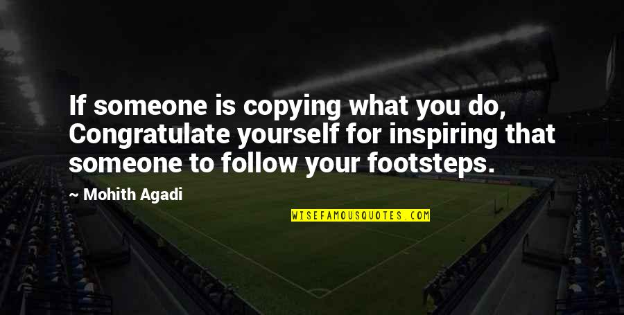 Not Copying Quotes By Mohith Agadi: If someone is copying what you do, Congratulate