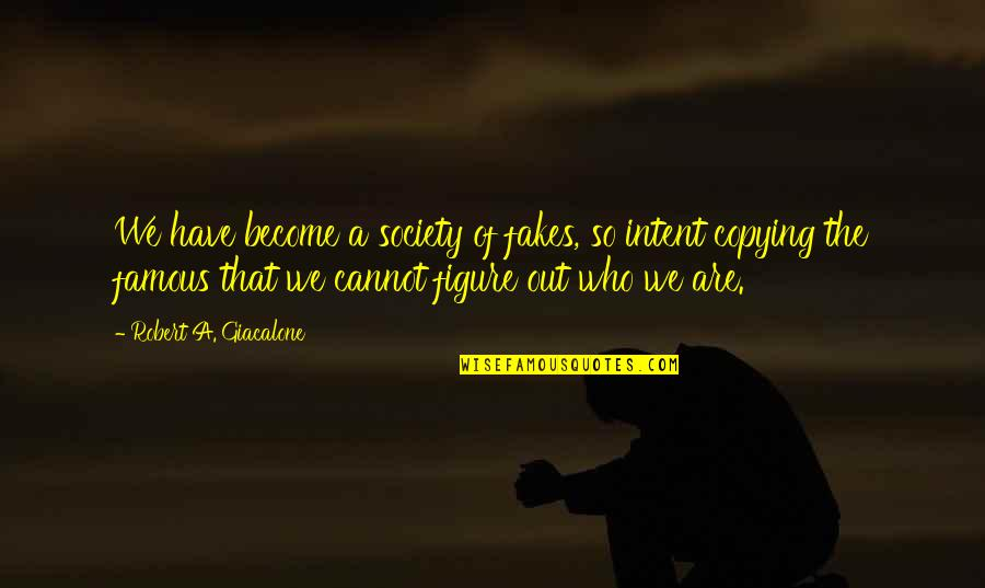 Not Copying Quotes By Robert A. Giacalone: We have become a society of fakes, so