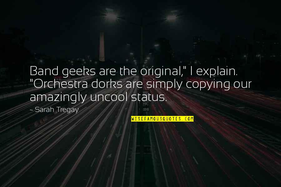"""Not Copying Quotes By Sarah Tregay: Band geeks are the original,"""" I explain. """"Orchestra"""
