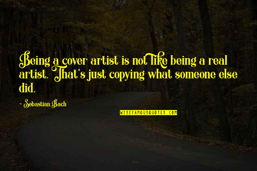 Not Copying Quotes By Sebastian Bach: Being a cover artist is not like being