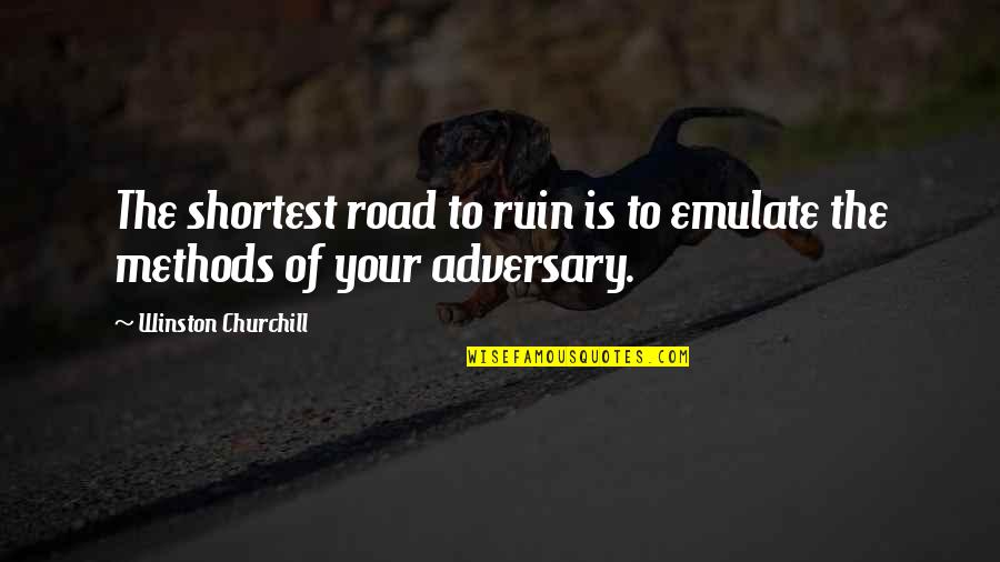 Not Copying Quotes By Winston Churchill: The shortest road to ruin is to emulate