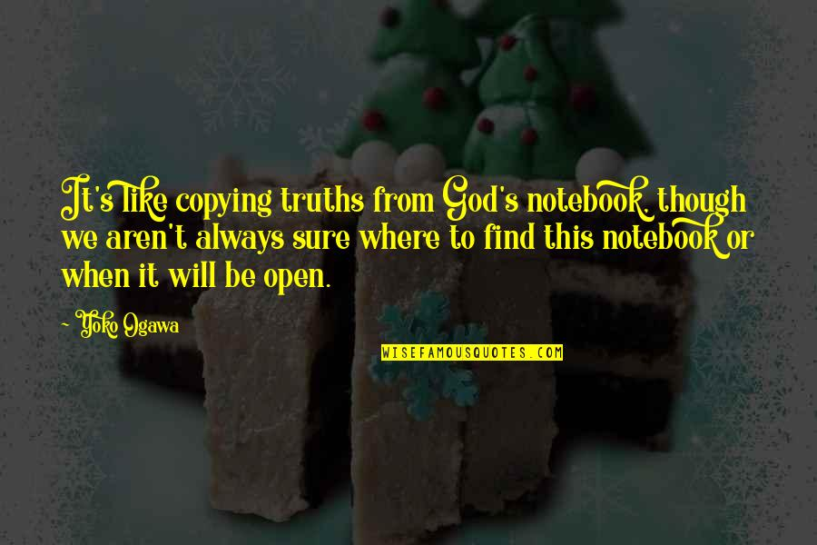 Not Copying Quotes By Yoko Ogawa: It's like copying truths from God's notebook, though