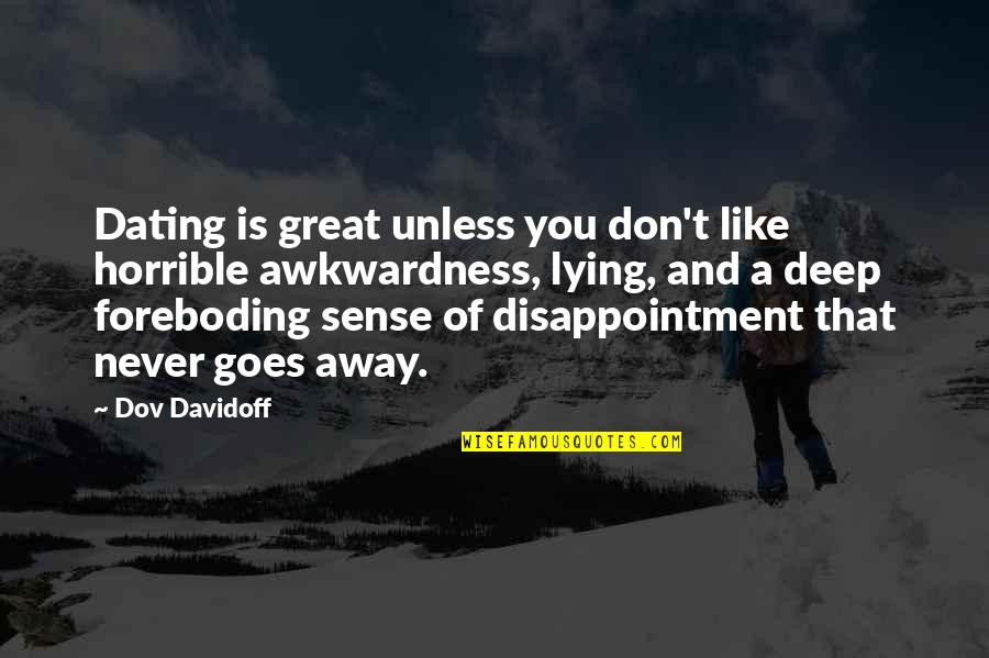 Not Dating Your Ex Quotes By Dov Davidoff: Dating is great unless you don't like horrible