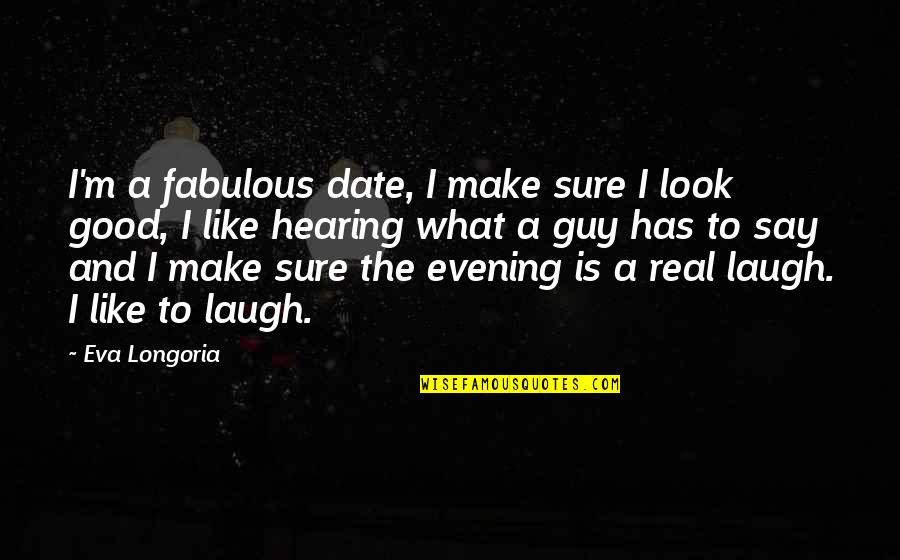 Not Dating Your Ex Quotes By Eva Longoria: I'm a fabulous date, I make sure I