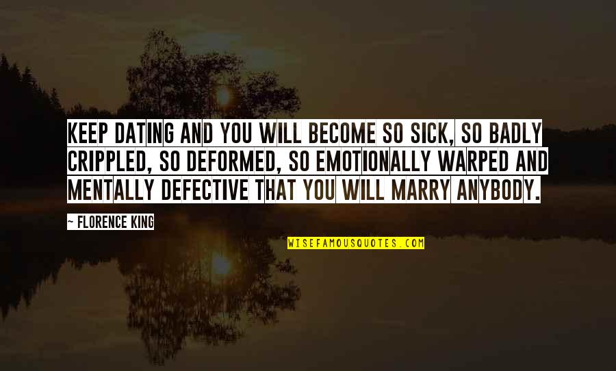 Not Dating Your Ex Quotes By Florence King: Keep dating and you will become so sick,