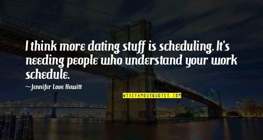 Not Dating Your Ex Quotes By Jennifer Love Hewitt: I think more dating stuff is scheduling. It's