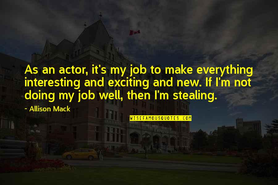 Not Doing Well Quotes By Allison Mack: As an actor, it's my job to make
