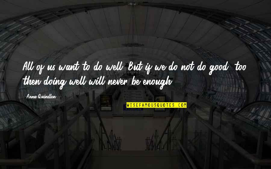 Not Doing Well Quotes By Anna Quindlen: All of us want to do well. But