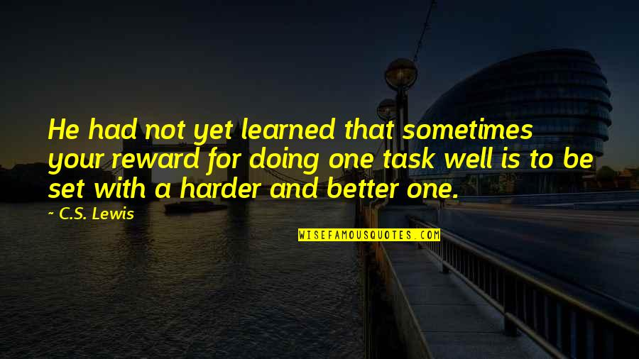 Not Doing Well Quotes By C.S. Lewis: He had not yet learned that sometimes your