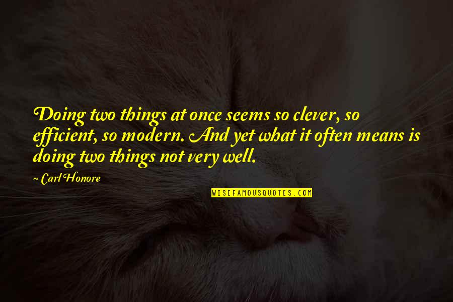 Not Doing Well Quotes By Carl Honore: Doing two things at once seems so clever,
