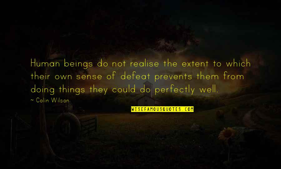 Not Doing Well Quotes By Colin Wilson: Human beings do not realise the extent to