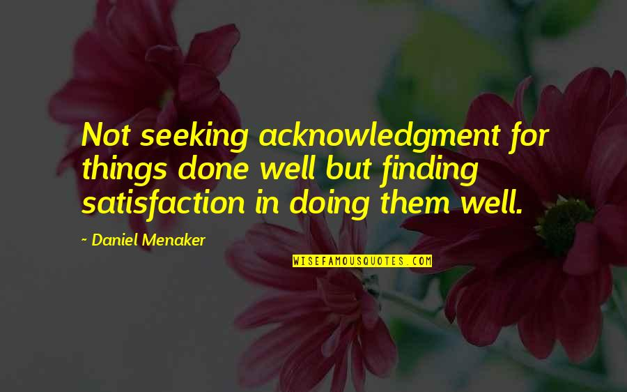 Not Doing Well Quotes By Daniel Menaker: Not seeking acknowledgment for things done well but