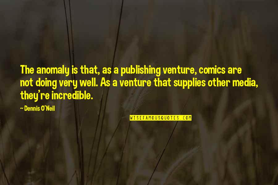 Not Doing Well Quotes By Dennis O'Neil: The anomaly is that, as a publishing venture,