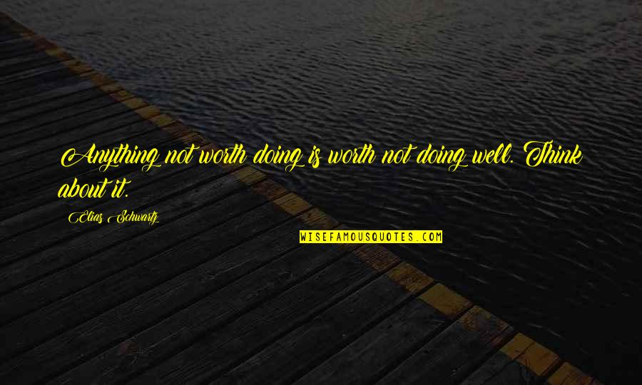 Not Doing Well Quotes By Elias Schwartz: Anything not worth doing is worth not doing