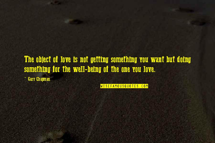 Not Doing Well Quotes By Gary Chapman: The object of love is not getting something