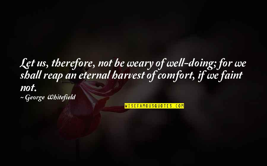 Not Doing Well Quotes By George Whitefield: Let us, therefore, not be weary of well-doing;