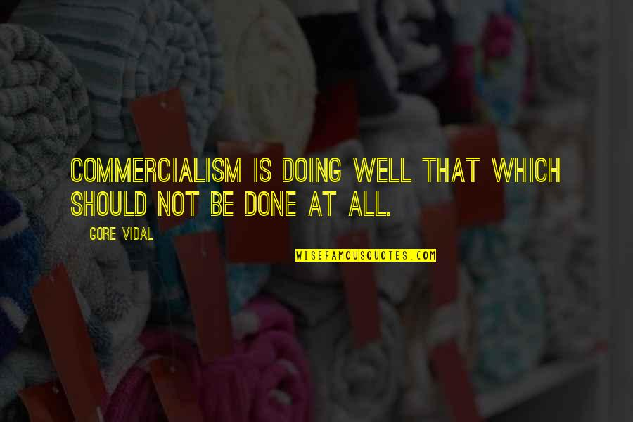 Not Doing Well Quotes By Gore Vidal: Commercialism is doing well that which should not