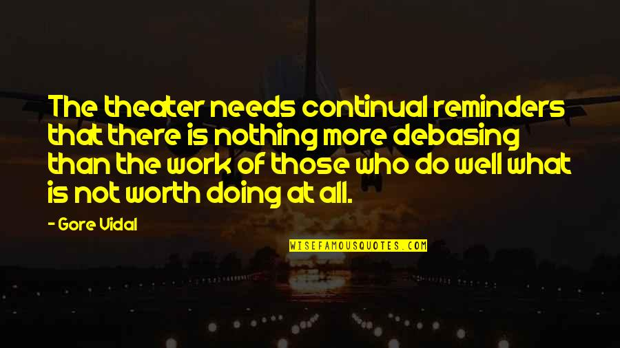 Not Doing Well Quotes By Gore Vidal: The theater needs continual reminders that there is