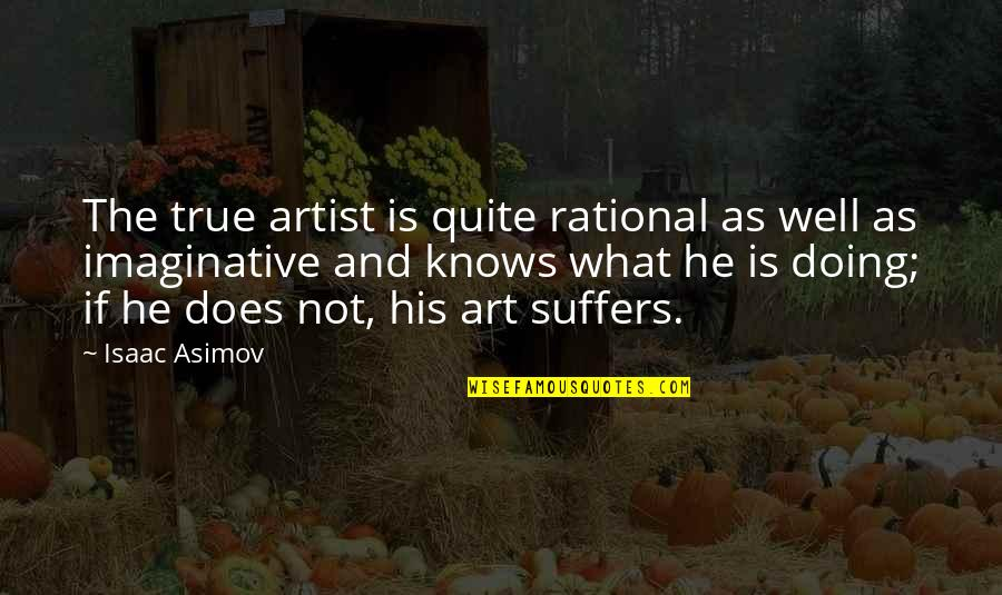 Not Doing Well Quotes By Isaac Asimov: The true artist is quite rational as well