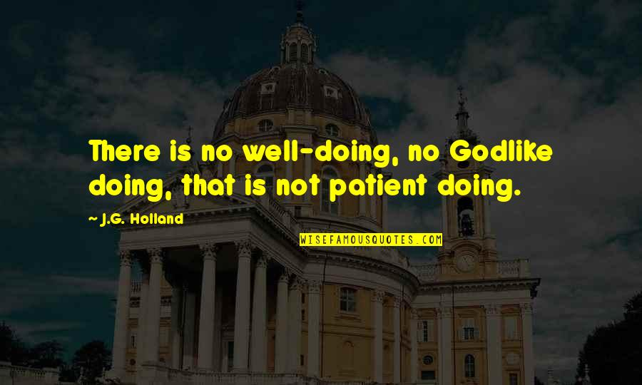 Not Doing Well Quotes By J.G. Holland: There is no well-doing, no Godlike doing, that