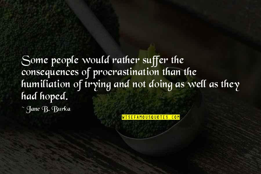 Not Doing Well Quotes By Jane B. Burka: Some people would rather suffer the consequences of