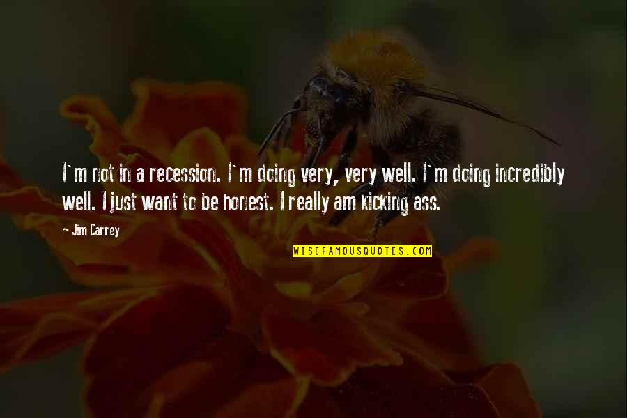 Not Doing Well Quotes By Jim Carrey: I'm not in a recession. I'm doing very,