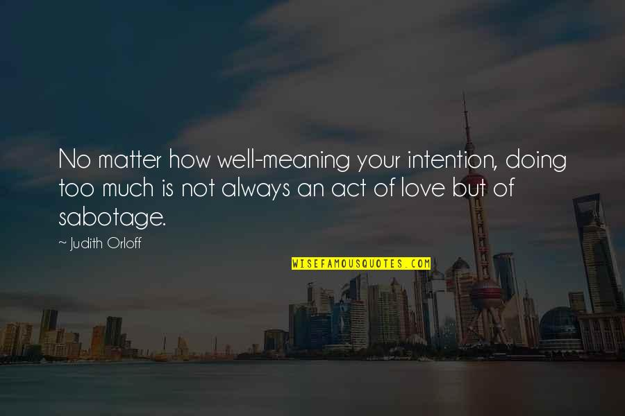 Not Doing Well Quotes By Judith Orloff: No matter how well-meaning your intention, doing too
