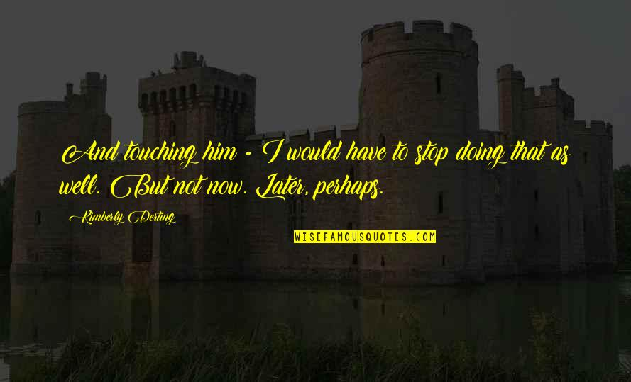 Not Doing Well Quotes By Kimberly Derting: And touching him - I would have to