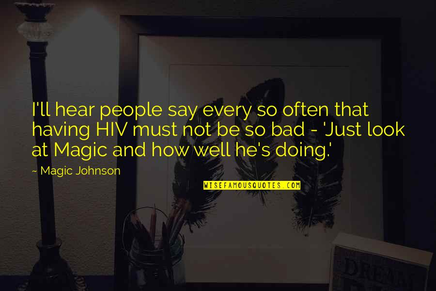 Not Doing Well Quotes By Magic Johnson: I'll hear people say every so often that