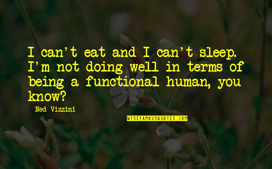 Not Doing Well Quotes By Ned Vizzini: I can't eat and I can't sleep. I'm